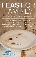 Feast or Famine How the Gospel challenges austerity - an Ekklesia Lent course for groups and individuals by Simon Barrow