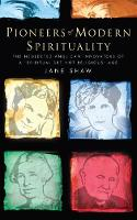Pioneers of Modern Spirituality The Neglected Anglican Innovators of a 'Spiritual but Not Religious' Age by Jane Shaw