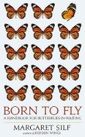 Born to Fly A Handbook for Butterflies-in-Waiting by Margaret Silf