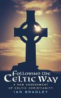 Following The Celtic Way A New Assessment of Celtic Christianity by Ian Bradley