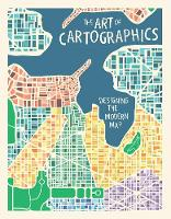 The Art of Cartographics Designing the Modern Map by Jasmine Desclaux-Salachas