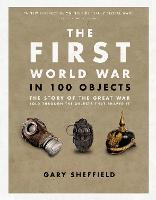 The First World War in 100 Objects by Professor Gary Sheffield