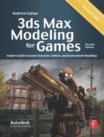 3ds Max Modeling for Games Insider's Guide to Game Character, Vehicle, and Environment Modeling by Andrew Gahan