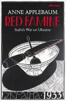 Red Famine Stalin's War on Ukraine by Anne Applebaum