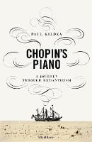 Chopin's Piano A Journey through Romanticism by Paul Kildea