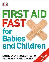 First Aid Fast for Babies and Children Emergency Procedures for all Parents and Carers by DK
