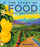 The Story of Food An Illustrated History of Everything We Eat by DK