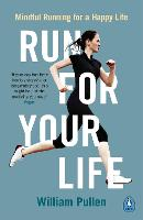 Run for Your Life Mindful Running for a Happy Life by William Pullen