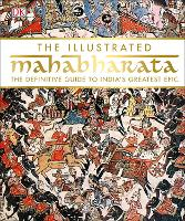 The Illustrated Mahabharata The Definitive Guide to India's Greatest Epic by DK