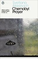 Chernobyl Prayer A Chronicle of the Future by Svetlana Alexievich