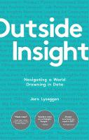 Outside Insight Navigating a World Drowning in Data by Jorn Lyseggen
