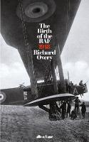 The Birth of the RAF, 1918 The World's First Air Force by Richard Overy