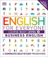English for Everyone Business English Level 2 Course Book A Visual Self Study Guide to English for the Workplace by DK