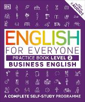 English for Everyone Business English Level 2 Practice Book A Visual Self Study Guide to English for the Workplace by DK
