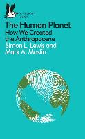 The Human Planet How We Created the Anthropocene by Simon (University of Cambridge) Lewis