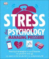Stress The Psychology of Managing Pressure Practical Strategies to turn Pressure into Positive Energy by DK