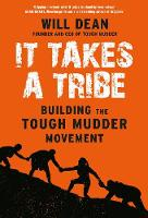 It Takes a Tribe Building the Tough Mudder Movement by Will Dean