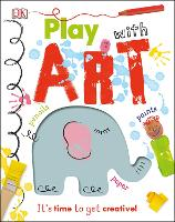 Play With Art It's time to get creative! by DK