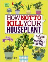 How Not to Kill Your Houseplant Survival Tips for the Horticulturally Challenged by Veronica Peerless