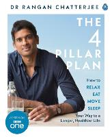 The Four Pillar Plan How to Relax, Eat, Move and Sleep Your Way to a Longer, Healthier Life by Dr. Rangan Chatterjee