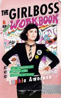 The Girlboss Workbook An Interactive Journal for Winning at Life by Sophia Amoruso