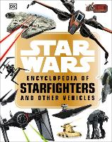Star Wars (TM) Encyclopedia of Starfighters and Other Vehicles by Landry Q. Walker