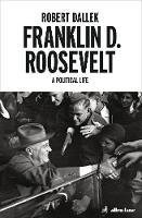 Franklin D. Roosevelt A Political Life by Robert Dallek