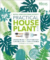 RHS Practical House Plant Book Choose The Best, Display Creatively, Nurture and Care, 175 Plant Profiles by Zia Allaway, Fran Bailey