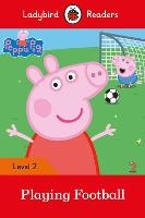 Peppa Pig: Playing Football- Ladybird Readers Level 2 by
