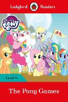 My Little Pony: The Pony Games- Ladybird Readers Level 4 by