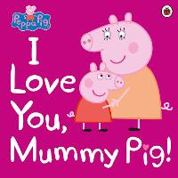 Peppa Pig: I Love You, Mummy Pig by Ladybird, Peppa Pig