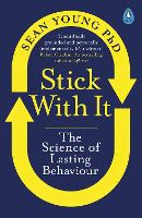 Stick with It The Science of Lasting Behaviour by Sean Young