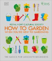 RHS How To Garden If You're New To Gardening The Basics For Absolute Beginners by DK