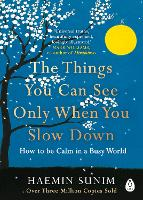 The Things You Can See Only When You Slow Down How to be Calm in a Busy World by Haemin Sunim