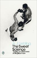 The Sweet Science Boxing and Boxiana - A Ringside View by A. J. Liebling