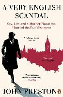 A Very English Scandal Sex, Lies and a Murder Plot at the Heart of the Establishment by John Preston