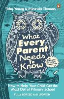 What Every Parent Needs to Know How to Help Your Child Get the Most Out of Primary School by Toby Young, Miranda Thomas