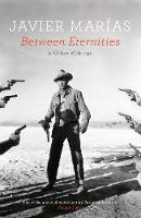 Between Eternities and Other Writings by Javier Marias