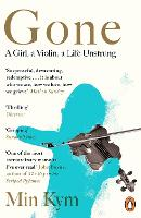 Gone A Girl, a Violin, a Life Unstrung by Min Kym