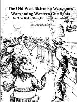 The Old West Skirmish Wargames Wargaming Western Gunfights by John Curry