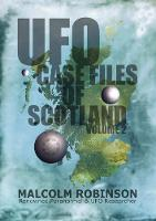 UFO Case Files of Scotland Volume 2 (The Sightings, 1970s 1990os) by Malcolm Robinson