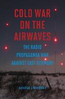 Cold War on the Airwaves The Radio Propaganda War against East Germany by Nicholas J. Schlosser