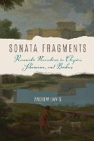 Sonata Fragments Romantic Narratives in Chopin, Schumann, and Brahms by Andrew Davis