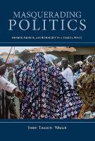 Masquerading Politics Kinship, Gender, and Ethnicity in a Yoruba Town by John Thabiti Willis