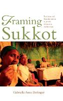 Framing Sukkot Tradition and Transformation in Jewish Vernacular Architecture by Gabrielle Anna Berlinger