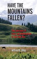 Have the Mountains Fallen? Two Journeys of Loss and Redemption in the Cold War by Jeffrey Lilley