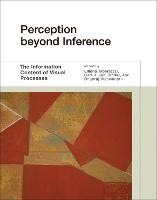Perception beyond Inference The Information Content of Visual Processes by Liliana Albertazzi