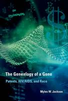 The Genealogy of a Gene Patents, HIV/AIDS, and Race by Myles W. (Albert Gallatin Research Excellence Professor of the History of Science at NYU-Gallatin and Professo, New Yo Jackson