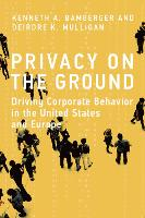 Privacy on the Ground Driving Corporate Behavior in the United States and Europe by Kenneth A. (Professor of Law, University of California At Berkeley) Bamberger, Deirdre K. (Associate Professor, Unive Mulligan