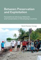 Between Preservation and Exploitation Transnational Advocacy Networks and Conservation in Developing Countries by Kemi Fuentes-George